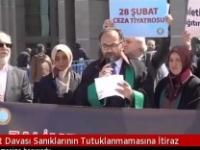 28 Şubat Davası Sanıklarının Tutuklanmama-sına İtiraz